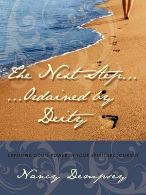 The Next Step...Ordained by Deity: Exposing God's Power in Your Spiritual Journey