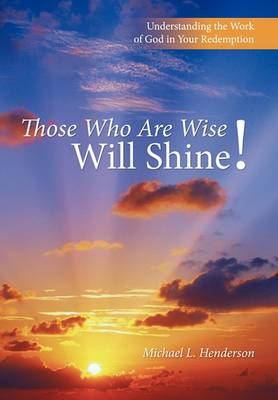 Those Who Are Wise Will Shine!: Understanding the Work of God in Your Redemption