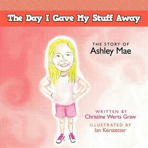 The Day I Gave My Stuff Away: The Story of Ashley Mae