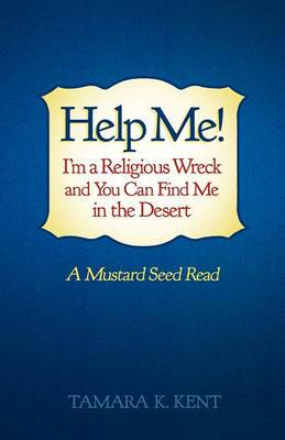Help Me! I'm a Religious Wreck and You Can Find Me in the Desert: A Mustard Seed Read