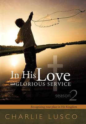 In His Love and Glorious Service: Seasons 2 Recognizing Your Place in His Kingdom