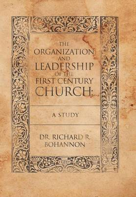 The Organization and Leadership of the First Century Church: A Study