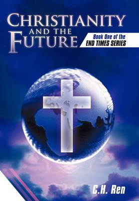 Christianity and the Future: Book One of the End Times Series