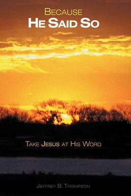 Because He Said So: Take Jesus at His Word
