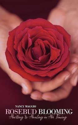 Rosebud Blooming: Hurting to Healing in His Timing