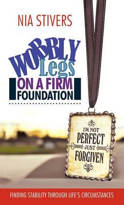 Wobbly Legs on a Firm Foundation: Finding Stability Through Life's Circumstances