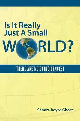 Is It Really Just A Small World?: There are No Coincidences!