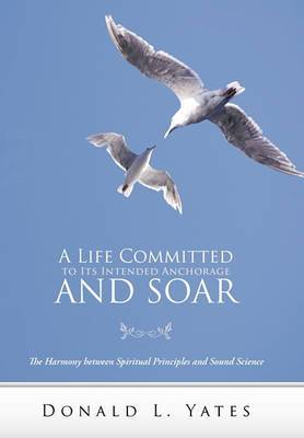 A Life Committed to Its Intended Anchorage and Soar: The Harmony Between Spiritual Principles and Sound Science