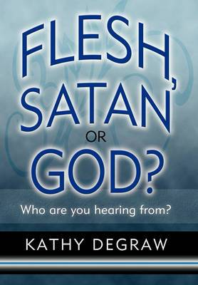 Flesh, Satan or God?: Who are You Hearing From?