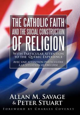 The Catholic Faith and the Social Construction of Religion: With Particular Attention to the Quebec Experience