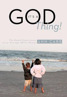 It's a GOD Thing!: The Death Experiences of an Average White Woman