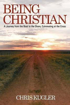 Being Christian: A Journey from the Boat to the Shore, Culminating at the Cross