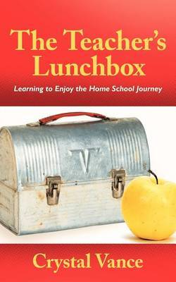 The Teacher's Lunchbox: Learning to Enjoy the Home School Journey