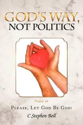 God's Way, Not Politics: Please, Let God Be God!