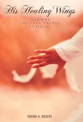 His Healing Wings: Examining the True Source of Healing