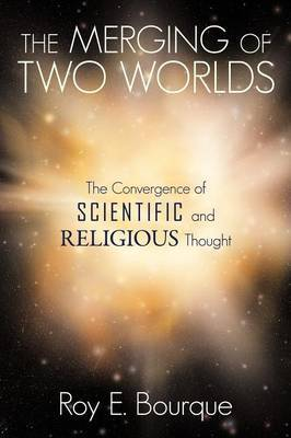 The Merging of Two Worlds: The Convergence of Scientific and Religious Thought