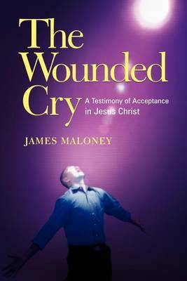 The Wounded Cry: A Testimony of Acceptance in Jesus Christ