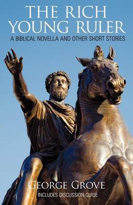 The Rich Young Ruler: A Biblical Novella and Other Short Stories