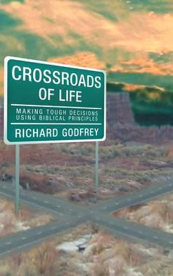 Crossroads of Life: Making Tough Decisions Using Biblical Principles
