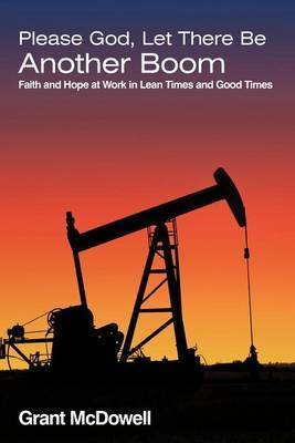 Please God, Let There Be Another Boom: Faith and Hope at Work in Lean Times and Good Times