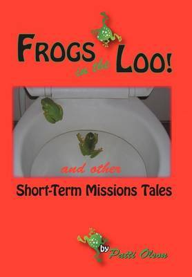 Frogs In The Loo: And Other Short-Term Missions Tales