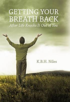 Getting Your Breath Back After Life Knocks It Out of You: A Transparent Journey of Seeking God Through Grief