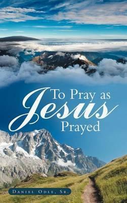 To Pray as Jesus Prayed