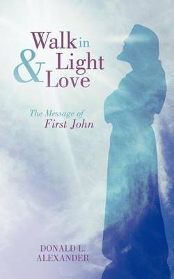 Walk in Light and Love: The Message of First John