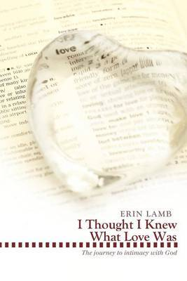 I Thought I Knew What Love Was: The Journey to Intimacy with God