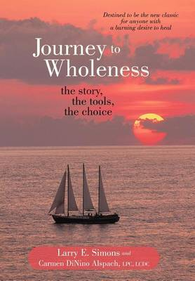 Journey to Wholeness: The Story, The Tools, The Choice