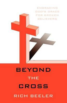 Beyond the Cross: Embracing God's Grace for Broken Believers