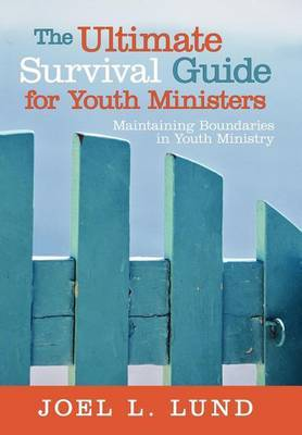 The Ultimate Survival Guide for Youth Ministers: Maintaining Boundaries in Youth Ministry