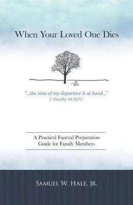 When Your Loved One Dies: A Practical Funeral Preparation Guide for Family Members