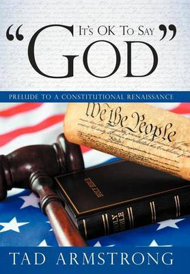 It's OK To Say  God : Prelude to a Constitutional Renaissance