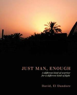 Just Man, Enough: A Different Kind of Warrior for a Different Kind of Fight