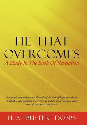 He That Overcomes: A Study In The Book Of Revelation