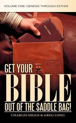 Get Your Bible Out of the Saddle Bag!: Volume One: Genesis Through Esther