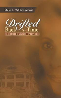 Drifted Back In Time: Deep Secrets Revealed
