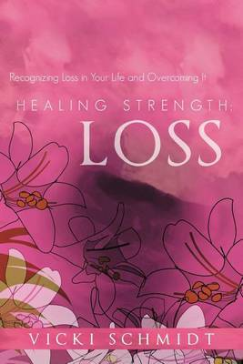 Healing Strength: Loss: Recognizing Loss in Your Life and Overcoming It