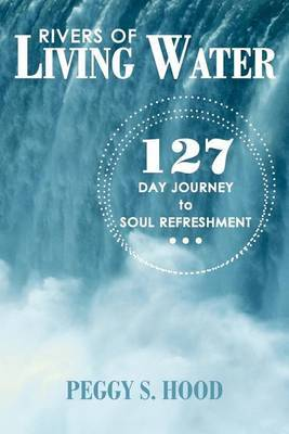 Rivers of Living Water: 127 Day Journey to Soul Refreshment