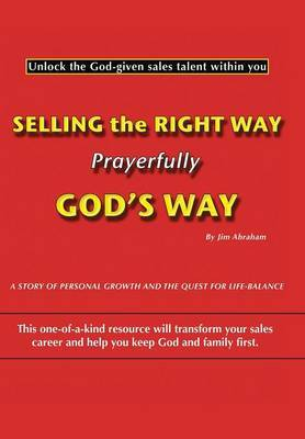 Selling the Right Way, Prayerfully God's Way: Unlock the God-given Sales Talent within You