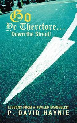 Go Ye Therefore ... Down the Street!: Lessons from a Reviled Evangelist