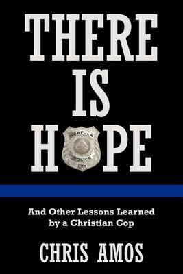 There Is Hope: And Other Lessons Learned by a Christian Cop