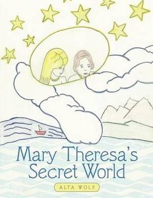 Mary Theresa's Secret World