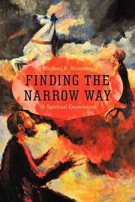 Finding the Narrow Way: (A Spiritual Experience)