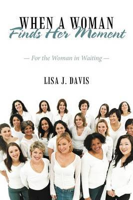 When a Woman Finds Her Moment: For the Woman in Waiting