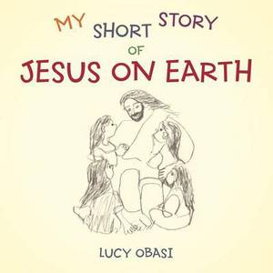 My Short Story Of Jesus On Earth