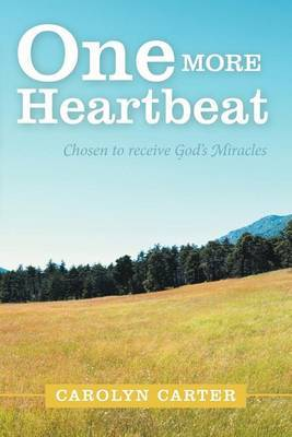 One More Heartbeat: Chosen to Receive God's Miracles