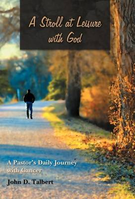 A Stroll at Leisure with God: A Pastor's Daily Journey with Cancer