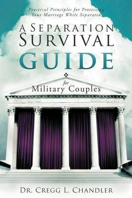A Separation Survival Guide for Military Couples: Practical Principles for Protecting Your Marriage While Separated